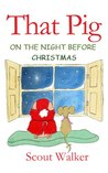 That Pig on The Night Before Christmas ('That Pig' Kid's Animal Rhyming Books. Bedtime Stories for Children 3 and upwards)