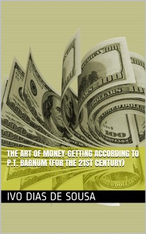 The Art of Money-Getting according to P.T. Barnum (for the 21st century)