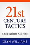 21st Century Business Tactics: How to plan and create an effective profitable business strategy using small business marketing techniques and Ideas ( Management Strategy & Advice Book )