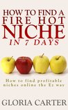 How to Find a Fire Hot Niche in 7 Days: How to Find Profitable Niches Online the Easy Way