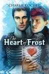 The Heart of Frost by Charlie Cochet
