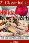 21 Classic Italian Holiday Cookies & Desserts (Delicious Assortment of Traditional Italian Cookie and Dessert Recipes)