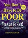 You Don't Have To Be Poor: You can Get Rich...Now!