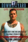 Down on the Yard: A Memoir About Crime and Gangs Inside the California Prison System (Life in Lockdown)
