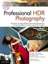 Professional HDR Photography: High Dynamic Range (HDR) Shooting and Postproduction for Amazing Detail and Color on Any Scene or Su