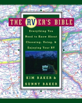 The RVer's Bible: Everything You Need to Know About Choosing, Using, and Enjoying Your RV