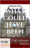 The Vampire Diaries: What Could Have Been (Kindle Worlds Novella)
