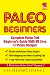 Paleo Diet Beginners: The Complete Solution For Paleo Diet Kindle Guide With 30 Days Of Easy Paleo Recipes For Dummies