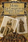 Moses: The Chronicles of Harriet Tubman: Book 1