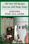 100 Year Old Recipes You Can Still Make Today: DRINKS FOR ALL AGES