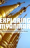 Exploring Myanmar: Traveling the Dusty Roads of the New Burma