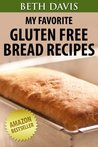 My Favorite Gluten Free Bread Recipes: 25 Mouth Watering Gluten Free Bread Recipes (Quick & Easy Gluten Free Recipes)