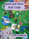 Quick and Clever Kids' Crafts (Busy Kids, Happy Kids)