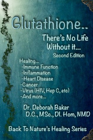 Glutathione - There's No Life Without It (Back To Nature's Healing)