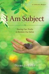 I Am Subject: Sharing Our Truths to Reclaim Our Selves