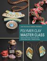 Polymer Clay Master Class: Exploring Process, Technique, and Collaboration with 11 Master Artists