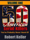50 American Serial Killers You've Probably Never Heard Of