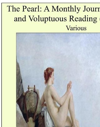The Pearl: A Monthly Journal of Facetiæ and Voluptuous Reading (Complete)