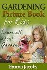 Children's Book About Gardening: A Kids Picture Book about How to Grow a Garden with Photos and Fun Facts