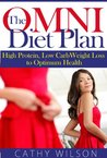 The Omni Diet Plan: High Protein Low Carb Weight Loss to Optimum Health