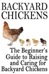 Backyard Chickens: The Beginner's Guide to Raising and Caring for Backyard Chickens (Homesteading Life)