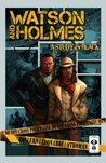 Watson and Holmes - A Study In Black by Karl Bollers
