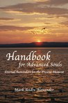 Handbook for Advanced Souls: Eternal Reminders for the Present Moment