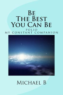 Be the Best You Can Be: (Polio My Constant Companion)