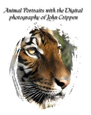 Animal Portraits With The Digital Photography Of John Crippen: Learning Photography With Animals