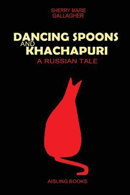 Dancing Spoons and Khachapuri: A Russian Tale