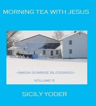 Morning Tea with Jesus (Amish Sunrise Blessings)