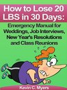 How to Lose 20 Pounds in 30 Days: Emergency Manual for Weddings, Job Interviews, New Year's Resolutions and Class Reunions