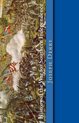 History of the War for Southern Independence: The Story of the Confederate States