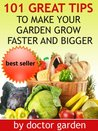 101 Great Tips to make your Garden grow faster and bigger