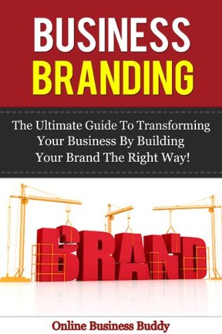 Branding: Transform Your Business By Building Your Brand The Right Way! (Business Branding, Marketing, sales)