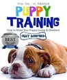 Puppy Training: From Day 1 to Adulthood (How to Make Your Puppy Loving and Obedient)