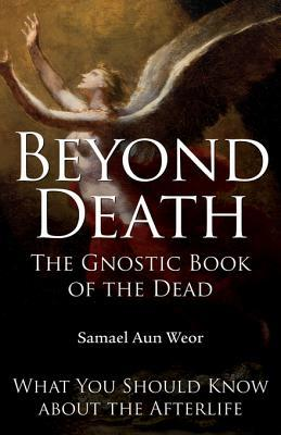 Beyond Death: What You Should Know about the Afterlife: the Gnostic Book of the Dead