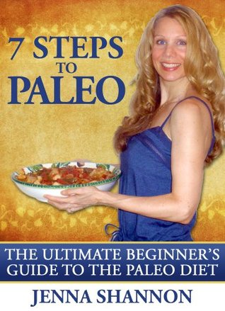 7 Steps To Paleo: The Ultimate Beginner's Guide to the Paleo Diet