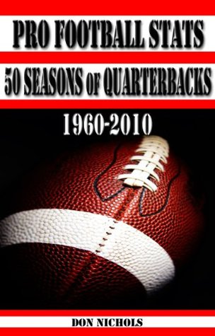 50 Seasons of Quarterbacks - 1960-2010 - A comprehensive comparison and ranking of 150 of the greatest quarterbacks of all time (Pro Football Stats)