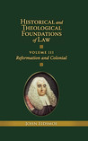 Historical and Theological Foundations of Law: Reformation and Colonial