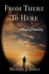 From There To Here: A Novel of Discovery