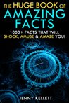 The Huge Book of Amazing Facts - 1000+ Interesting Facts that Will Shock, Amuse and Amaze You!: The Ultimate Fun Facts Book