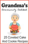 Grandma's Community Cookbook 25 Coveted Cake and Cookie Recipes