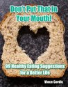 Don't Put That In Your Mouth! A Guide to Healthier Living Through Herbs & Diet - 2013 Edition