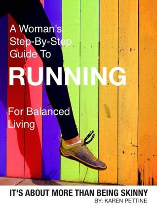 A Woman's Step-By-Step Guide To Running For Balanced Living: It's About More Than Being Skinny
