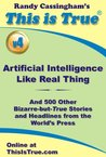 This is True: Artificial Intelligence Like Real Thing (And 500 Other Bizarre-but-True Stories and Headlines from the World's Press) [v4]