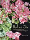 Radiant Oils: Glazing Techniques for Fruit and Flower Paintings That Glow