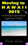 Moving to Hawaii in 2012 - Is Living in Paradise for You? (Moving To Series)