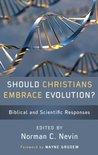 Should Christians Embrace Evolution?: Biblical and Scientific Responses