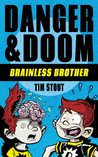 Danger & Doom: Brainless Brother (a hilarious action adventure for kids ages 8-10) (Danger and Doom)